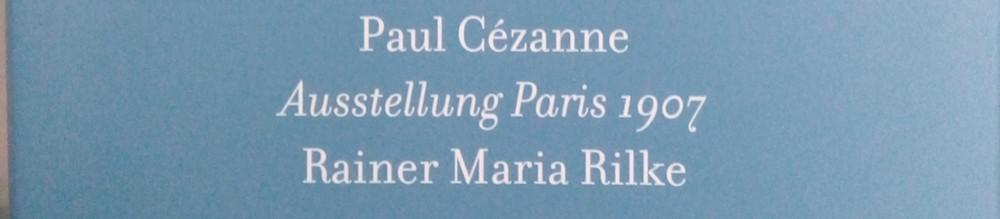 Paul Cézanne. Die Bilder seiner Ausstellung Paris 1907 besucht, betrachtet und beschrieben von Rainer Maria Rilke
